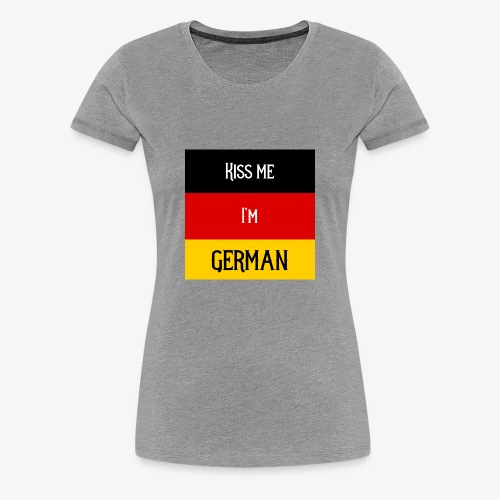 Kiss me I'm German - Women's Premium T-Shirt