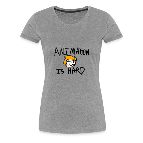 animation is hard - Women's Premium T-Shirt