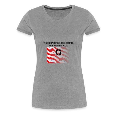 Stupid Deep State - Women's Premium T-Shirt