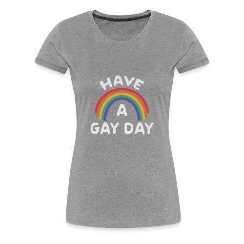 Have A Gay Day - Women's Premium T-Shirt