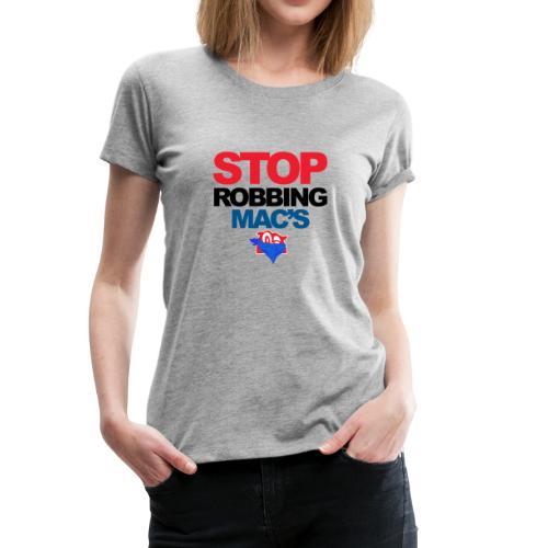 Stop Robbing Mac's Unofficial Initiative (Colour) - Women's Premium T-Shirt