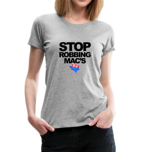 Stop Robbing Mac's Unofficial Initiative (B/W) - Women's Premium T-Shirt
