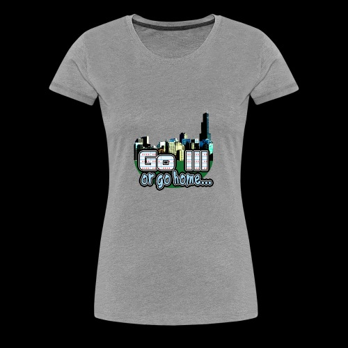 Go Ill or Go Home - Women's Premium T-Shirt