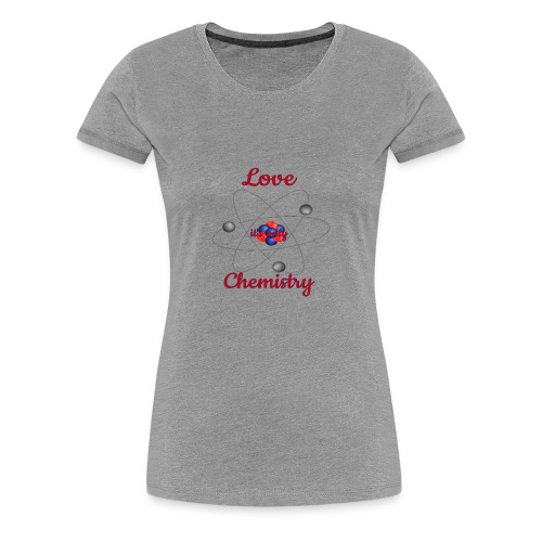 love it s only chemistry 2 - Women's Premium T-Shirt
