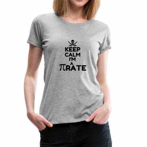 KEEP CALM I M A PIRATE6 - Women's Premium T-Shirt
