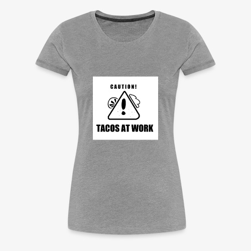 Tacos At Work - Women's Premium T-Shirt