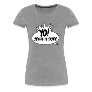 Yo Jesus Is Dope - Women's Premium T-Shirt