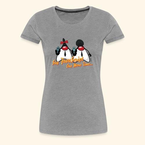 Say JavaScript - Women's Premium T-Shirt