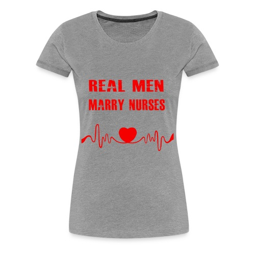 Real Men Marry Nurses T-shirt - Women's Premium T-Shirt