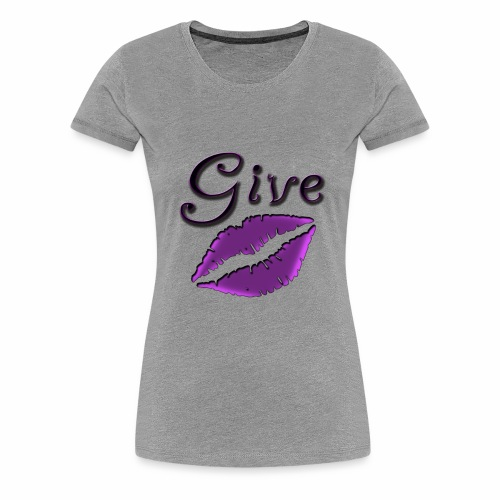Give Kisses ~ Limited Time only - Women's Premium T-Shirt