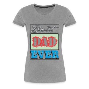 Best Dad Ever - Women's Premium T-Shirt
