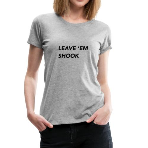 LEAVE EM SHOOK - Women's Premium T-Shirt