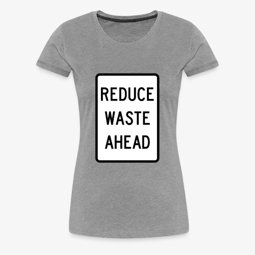 reduce waste ahead - Women's Premium T-Shirt