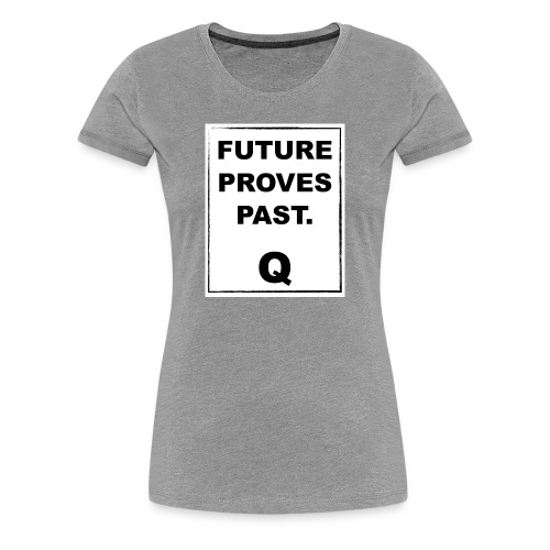 FUTURE PROVES PAST Qanon - Women's Premium T-Shirt