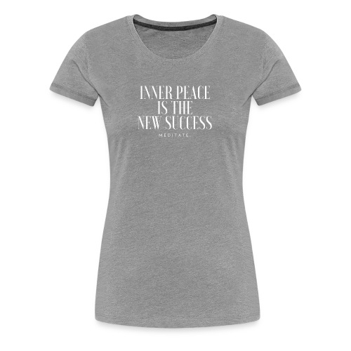 Inner Peace is the new Sucess. Meditate - Women's Premium T-Shirt