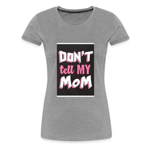 dont tell my mom - Women's Premium T-Shirt