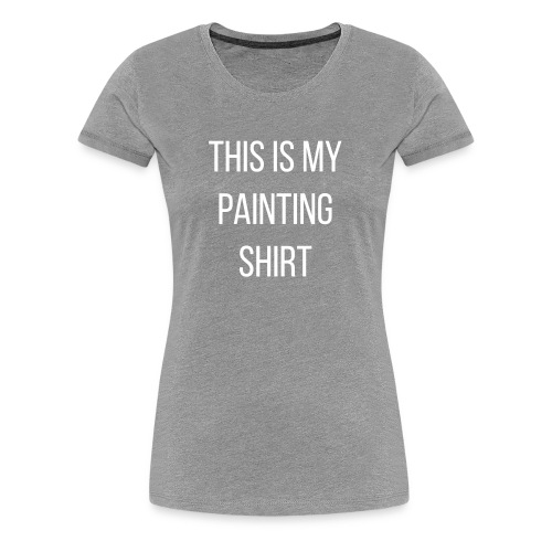 My Painting Shirt - Women's Premium T-Shirt