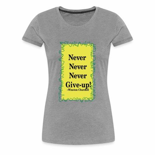 NeverNeverNeverGiveUp - Women's Premium T-Shirt