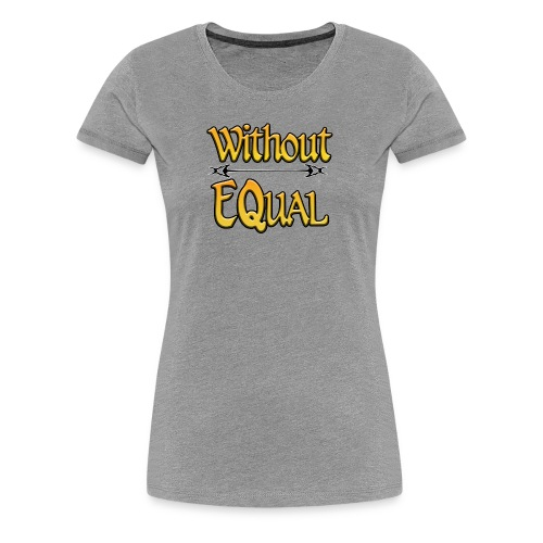 Without EQual - Women's Premium T-Shirt
