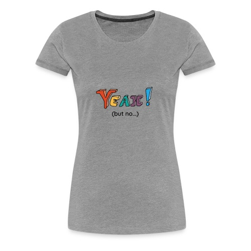 Yeah but no 2 black - Women's Premium T-Shirt