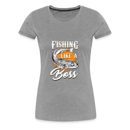 Fishing like a BOSS - Women's Premium T-Shirt