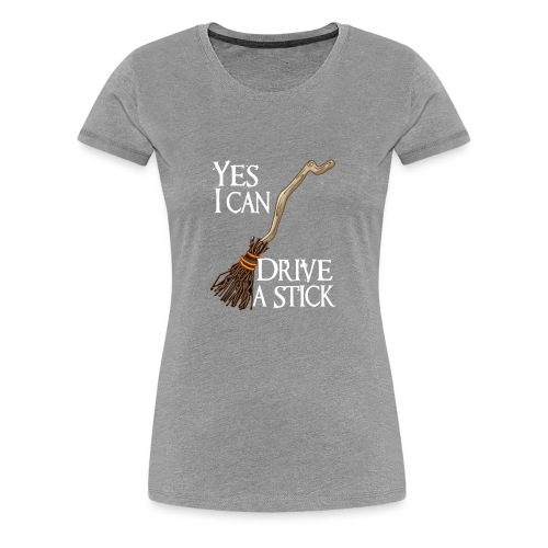 Yes I Can Drive Stick - Women's Premium T-Shirt