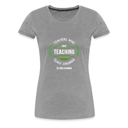 love teaching - Women's Premium T-Shirt