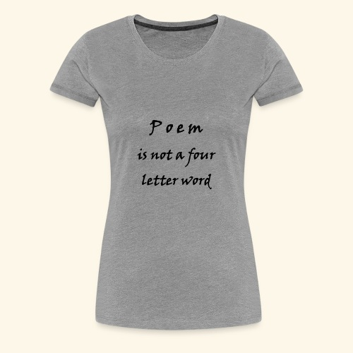 POEM is not a four letter word - Women's Premium T-Shirt