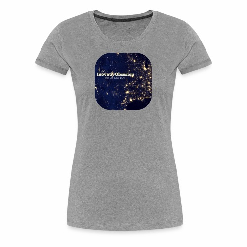 "InovativObsesion ""TURN ON YOU LIGHT"" Apparel - Women's Premium T-Shirt"