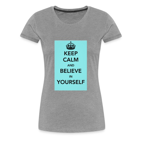 Keep calm and believe in yourself - Women's Premium T-Shirt