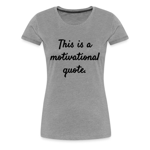 This is a Motivational Quote - Women's Premium T-Shirt