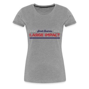 Small Business, Large Impact Tee - Women's Premium T-Shirt