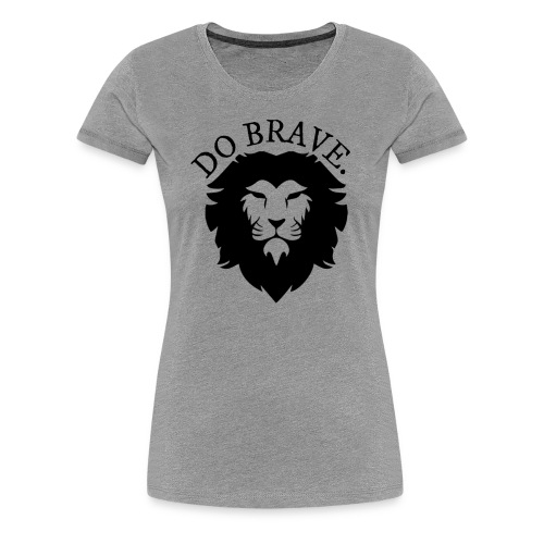 Do Brave Lion and Text - Women's Premium T-Shirt