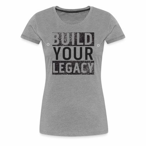 Build Your Legacy - Tri-X - Women's Premium T-Shirt