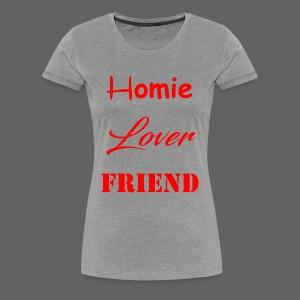 Homie Lover Friend - Women's Premium T-Shirt