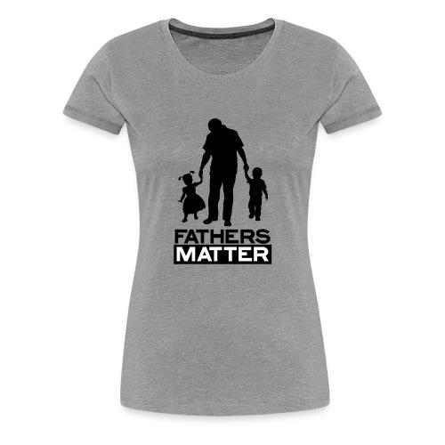 Fathers Matter - Women's Premium T-Shirt