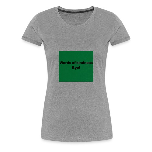 Word of kindness bye! - Women's Premium T-Shirt