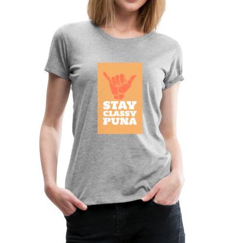 Stay Classy Puna - Women's Premium T-Shirt