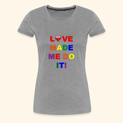 Love Made Me Do It Rainbow Colors - Women's Premium T-Shirt