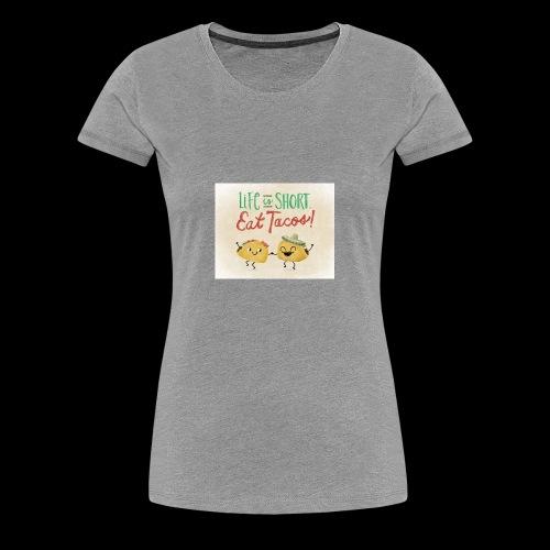 Life is Short Eat Tacos - Women's Premium T-Shirt