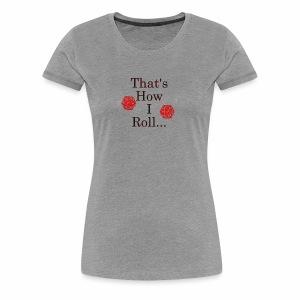 We be Rolling - Women's Premium T-Shirt