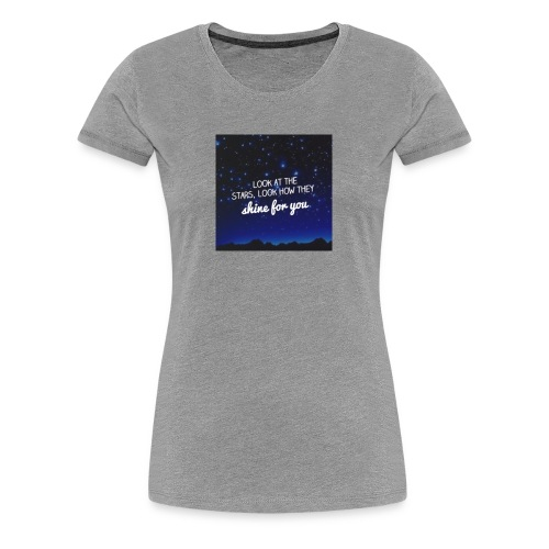 Look at the stars look how they shine for you - Women's Premium T-Shirt
