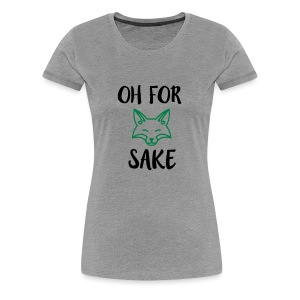 Oh For Fox Sake Design - Women's Premium T-Shirt