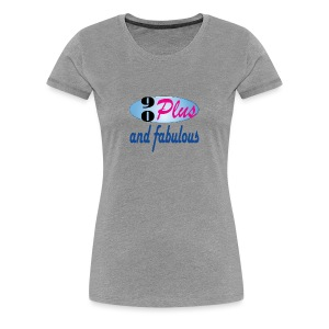 90plus and fabulous - Women's Premium T-Shirt