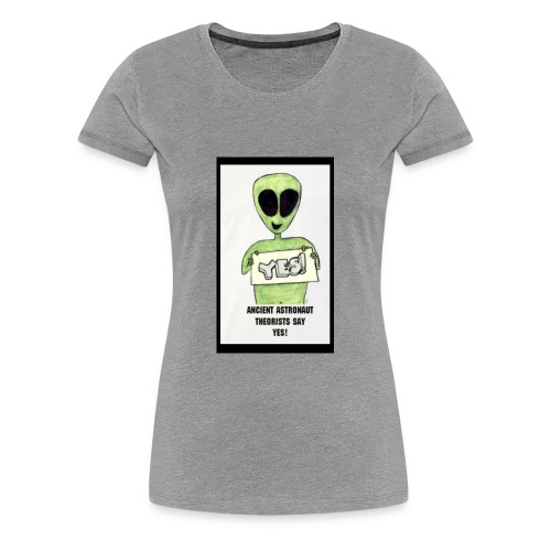 ANCIENT ASTRONAUT THEORISTS SAY YES ALIEN HISTORY - Women's Premium T-Shirt