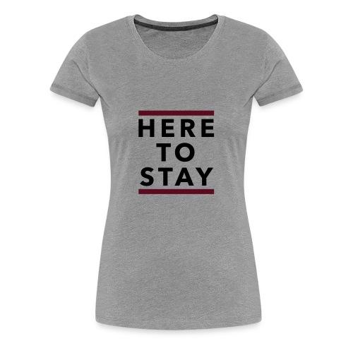 Here To Stay - Version 1 - Women's Premium T-Shirt