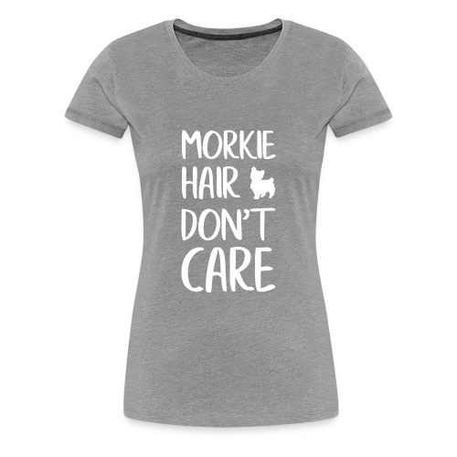 Morkie Hair don't Care - Women's Premium T-Shirt