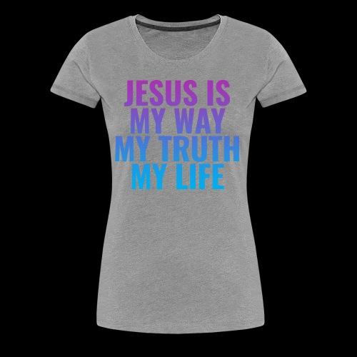 Jesus is MY Way, MY Truth and MY Life! - Women's Premium T-Shirt