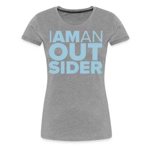 I Am An Outsider - Women's Premium T-Shirt