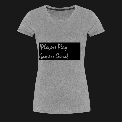 Players Play Gamers Game - Women's Premium T-Shirt